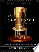The Telephone Gambit  Chasing Alexander Graham Bell s Secret