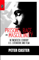 Prisons  Race  and Masculinity in Twentieth century U S  Literature and Film