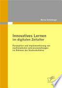 Innovatives Lernen im digitalen Zeitalter: Konzeption und Implementierung von multimedialen Lehrveranstaltungen im Rahmen der Hochschullehre