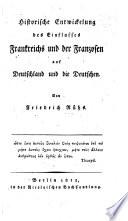 Historische Entwickelung des Einflusses Frankreichs und der Franzosen auf Deutschland und die Deutschen