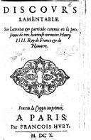 Discours lamentable sur l'attentat et parricide commis en la personne de tres-heureuse memoire Henry IIII. Roy de France, etc