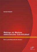 Weblogs als Medium elektronischer Schriftlichkeit: Eine systemtheoretische Analyse