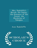 Mrs  Radcliffe s Novels  the Italian  the Romance of the Forest  the Mysteries of Udolpho   Scholar s Choice Edition
