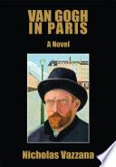 Van Gogh in Paris a Novel