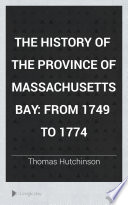 The History Of The Province Of Massachusetts Bay
