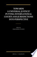 Towards a Universal Justice  Putting International Courts and Jurisdictions into Perspective