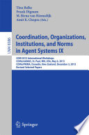 Coordination  Organizations  Institutions  and Norms in Agent Systems IX