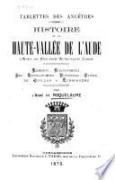 Histoire de la haute-vallée de l'aude d'après des documents authentiques Inédits ...