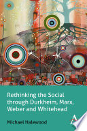 Rethinking the Social through Durkheim, Marx, Weber and Whitehead
