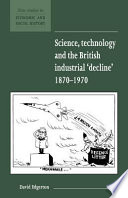 Science  Technology and the British Industrial  Decline   1870 1970