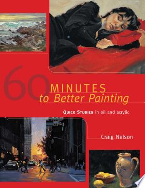 60 Minutes to Better Painting: Quick Studies in Oil and Acrylic - ISBN:9781440340017