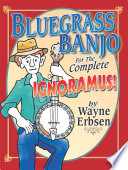 Bluegrass Banjo for the Complete Ignoramus!