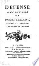 Defense des livres de l ancien testament  contre l ecrit intitule  La philosophie de l histoire