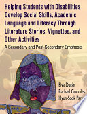 HELPING STUDENTS WITH DISABILITIES DEVELOP SOCIAL SKILLS  ACADEMIC LANGUAGE AND LITERACY THROUGH LITERATURE STORIES  VIGNETTES  AND OTHER ACTIVITIES