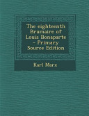 The Eighteenth Brumaire of Louis Bonaparte   Primary Source Edition