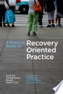A Practical Guide to Recovery Oriented Practice  Tools for Transforming Mental Health Care