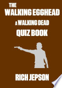 The Walking Egghead   A Walking Dead Quiz Book