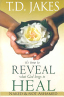 It S Time To Reveal What God Longs To Heal