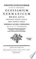 Johannis Georgii Scherzii J U D  et P P  argentoratensis Glossarium germanicum medii aevi potissimum dialecti suevicae