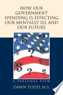 How Our Government Spending Is Effecting Our Mentally Ill and Our Future