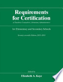 Requirements For Certification Of Teachers Counselors Librarians Administrators For Elementary And Secondary Schools Seventy Seventh Edition 2012 2013