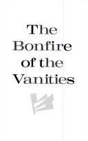 . The Bonfire of the Vanities .
