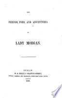 The Friends  Foes  and Adventures of Lady Morgan   By W  J  Fitzpatrick    Reprinted from the    Irish Quarterly Review       Book PDF
