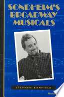Sondheim's Broadway Musicals : one of the most important figures in the...