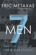 Seven Men : And the Secret of Their Greatness - Eric Metaxas