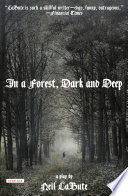 In a Forest  Dark and Deep  A Play