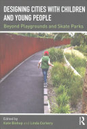 Designing Cities with Children and Young People: Beyond Playgrounds and Skate Parks