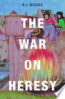 The War On Heresy : crusade, the persecution and mass burnings...