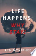 Life Happens Why Stay