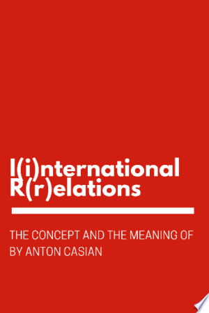 The Concept and the Meaning of I(i)nternational R(r)elations - ISBN:9781310025662