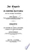 Zur Enquete über ein einheitliches Tarif-System auf den deutschen Eisenbahnen ... Enquête sur un système de tarifs uniforme à introduire sur les chemins de fer allemands. Ger.&Fr