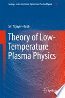 Theory of Low Temperature Plasma Physics