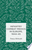 Infantry Combat Medics In Europe 1944 45