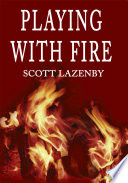 Playing With Fire : to douse the political, personal and literal...