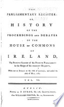 The Parliamentary Register  Or  History of the Proceedings and Debates of the House of Commons of Ireland  the     Session of the     Parliament  in the Reign of His Present Majesty    Book PDF