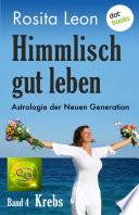 Himmlisch gut leben - Astrologie der Neuen Generation - Band 4: Krebs