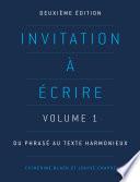 Invitation      crire  Volume 1  Du phras   au texte harmonieux