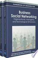 Handbook of Research on Business Social Networking  Organizational  Managerial  and Technological Dimensions