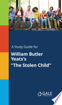 A Study Guide For William Butler Yeats S The Stolen Child  book