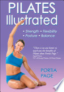 Pilates Illustrated : while improving posture, flexibility, and...