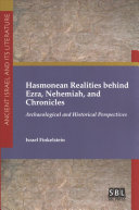 Hasmonean Realities behind Ezra, Nehemiah, and Chronicles: Archaeological and Historical Perspectives