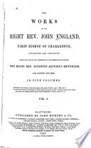 The Works of the Right Rev  John England  First Bishop of Charleston