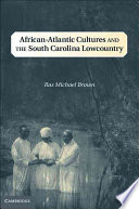 African Atlantic Cultures and the South Carolina Lowcountry