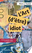 Art (d'être) idiot (L')
