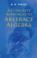A Concrete Approach To Abstract Algebra book