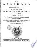 Lo Armidoro di Giouanni Soranzo all'illustrissimo signor Francesco d'Adda conte di Sale etc. Con due tauole. L'vna si raggira dietro alle materie principali contenute nell'Armidoro l'altra contiene i nomi d'alcuni huomini eccellenti in arme, ed in lettere, e d'altri signori, ed amici dell'autore